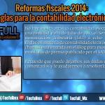 Reformas fiscales 2014 Reglas para la contabilidad electrónica.