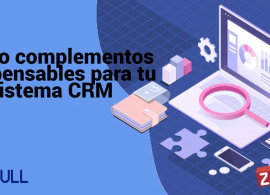 Cuatro complementos indispensables para tu sistema CRM